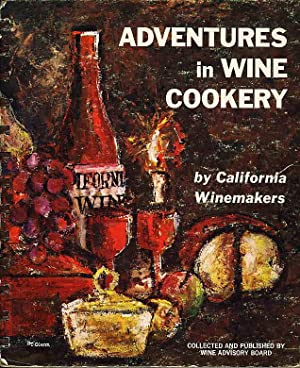 ADVENTURES IN WINE COOKERY By California Winemakers: A New Collection of Recipes.