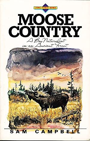 MOOSE COUNTRY: A Boy Naturalist in an: Campbell, Sam.