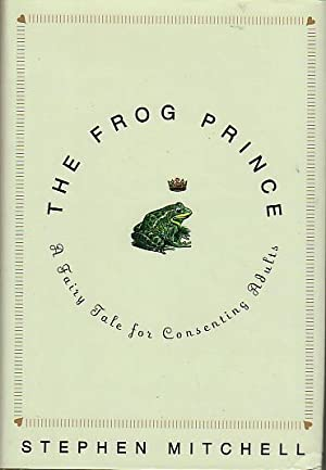 THE FROG PRINCE: A Fairy Tale for Consenting Adults.: Mitchell, Stephen.