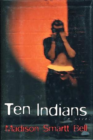 TEN INDIANS.: Bell, Madison Smartt.