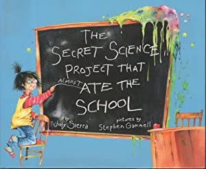 THE SECRET SCIENCE PROJECT THAT ALMOST ATE THE SCHOOL.: Sierra, Judy (Illustrated by Stephen ...