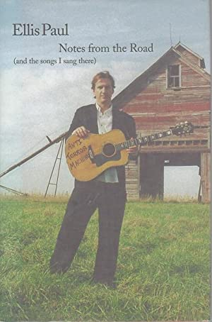 NOTES FROM THE ROAD (And the Songs I Sang There): Journals, Poems, and Lyrics.: Paul, Ellis