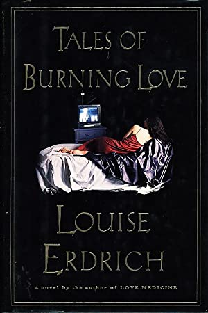 TALES OF BURNING LOVE.: Erdrich, Louise.