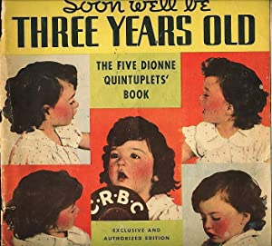 SOON WE'LL BE THREE YEARS OLD: THE: Dionne Quintuplets]