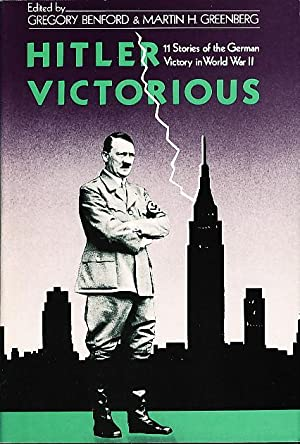 HITLER VICTORIOUS: Eleven Stories of the German Victory in WWII.: Benford, Gregory and Greenberg, ...