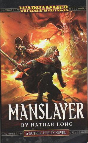MANSLAYER: Warhammer, A Gotrek & Felix Novel.: Long, Nathan.