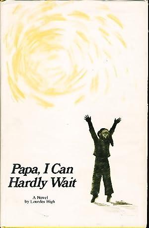 PAPA, I CAN HARDLY WAIT.: High, Lourdes.