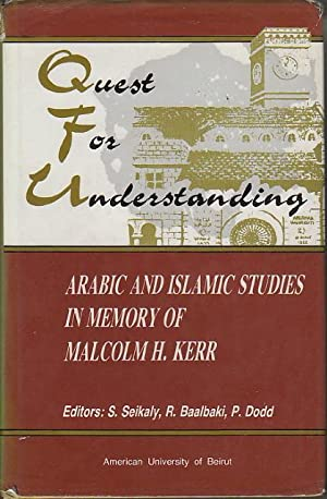 QUEST FOR UNDERSTANDING: Arabic and Islamic Studies in Memory of Malcolm H. Kerr.: Kerr, Malcolm H....