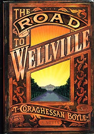 THE ROAD TO WELLVILLE.: Boyle, T. Coraghessan.