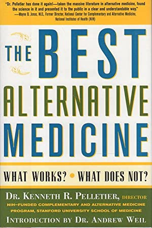 THE BEST ALTERNATIVE MEDICINE: What Works? What Does Not?: Pelletier, Kenneth R.