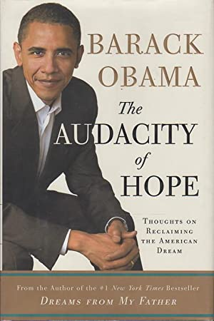 THE AUDACITY OF HOPE: Thoughts on Reclaiming the American Dream.: Obama, Barack.
