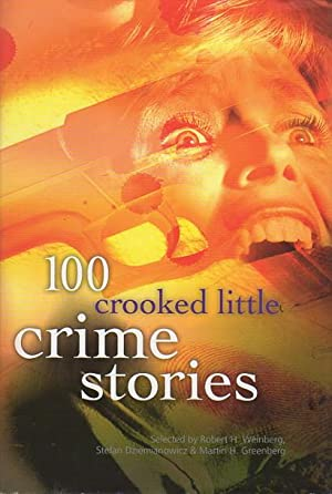 100 CROOKED LITTLE CRIME STORIES.: Anthology - signed] Weinberg, Robert; Stefan R. Dziemianowicz ...