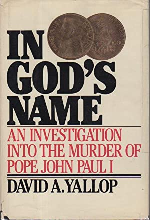 IN GOD'S NAME: An Investigation into the: Yallop, David A.