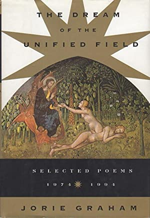 THE DREAM OF THE UNIFIED FIELD: Selected Poems 1974 - 1994.