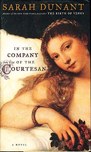 IN THE COMPANY OF THE COURTESAN.: Dunant, Sarah.