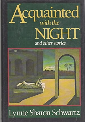 ACQUAINTED WITH THE NIGHT and Other Stories.: Schwartz, Lynne Sharon.