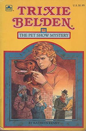 TRIXIE BELDEN: THE PET SHOW MYSTERY, #37.: Kenny, Kathryn