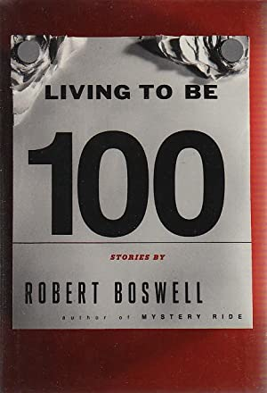 LIVING TO BE 100.: Boswell, Robert