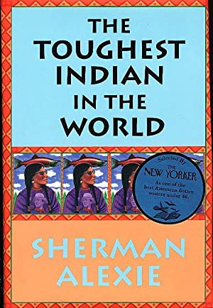 THE TOUGHEST INDIAN IN THE WORLD.: Alexie, Sherman.