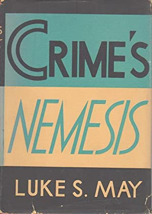 CRIME'S NEMESIS.: May, Luke S., Criminologist (1892-1965)