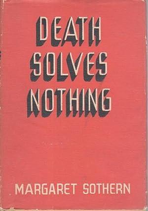 DEATH SOLVES NOTHING.: Sothern, Margaret.