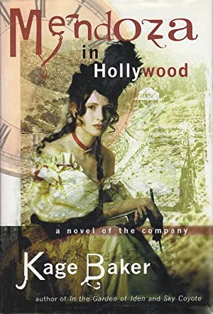 MENDOZA IN HOLLYWOOD: A Novel of the Company: Baker, Kage.