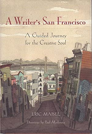 A WRITER'S SAN FRANCISCO: A Guided Journey for the Creative Soul.: Maisel, Eric (illustrated ...