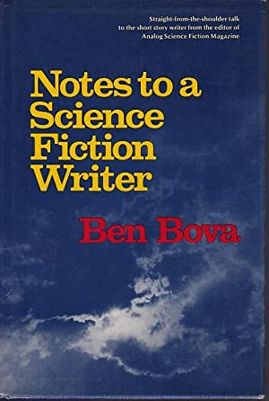 NOTES TO A SCIENCE FICTION WRITER: The Secrets of Writing Science Fiction That Sells: Bova, Ben
