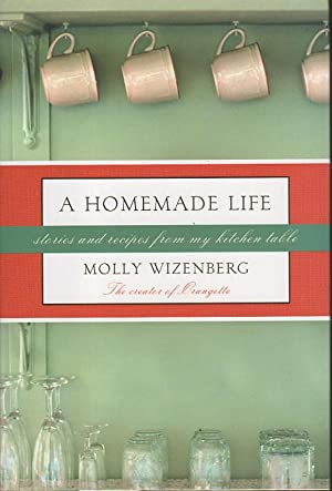 A HOMEMADE LIFE: Stories and Recipes from My Kitchen Table.