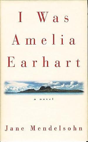 I WAS AMELIA EARHART.: Mendelsohn, Jane.