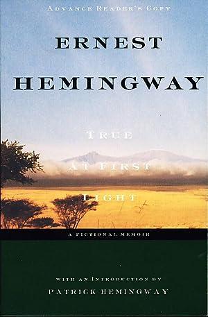 TRUE AT FIRST LIGHT: A Fictional Memoir.: Hemingway, Ernest.