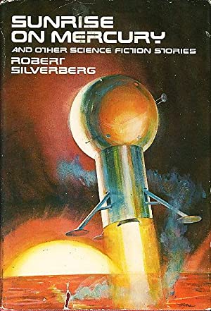 SUNRISE ON MERCURY AND OTHER SCIENCE FICTION STORIES.: Silverberg, Robert.