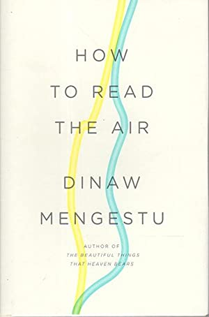 HOW TO READ THE AIR.: Mengestu, Dinaw.