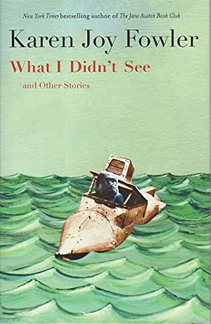 WHAT I DIDN'T SEE and Other Stories.: Fowler, Karen Joy.