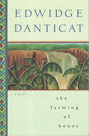 THE FARMING OF BONES.: Danticat, Edwidge.
