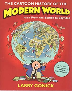 THE CARTOON HISTORY OF THE MODERN WORLD: Part II: From the Bastille to Baghdad.