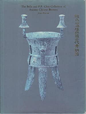 THE BELLA AND P.P. CHIU COLLECTION OF ANCIENT CHINESE BRONZES.: Rawson, Jessica.