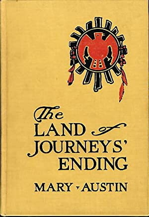 THE LAND OF JOURNEYS' ENDING.: Austin, Mary.