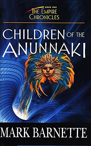 CHILDREN OF THE ANUNNAKI: The Empire Chronicles, Volume 1.: Barnette, Mark.