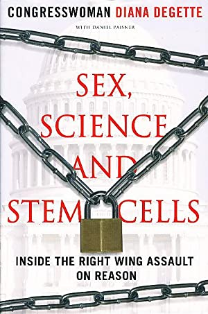 SEX, SCIENCE, AND STEM CELLS: Inside the Right Wing Assault on Reason.: DeGette, Congresswoman ...