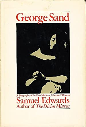 GEORGE SAND: A Biography of the First Modern, Liberated Woman.