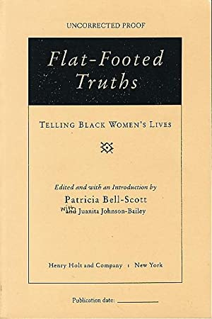 FLAT-FOOTED TRUTHS: Telling Black Women's Lives.: Bell-Scott, Patricia, editor
