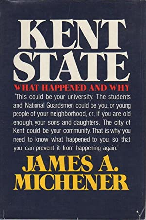 KENT STATE: WHAT HAPPENED AND WHY.: Michener, James A.