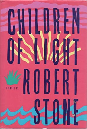 CHILDREN OF LIGHT.: Stone, Robert.