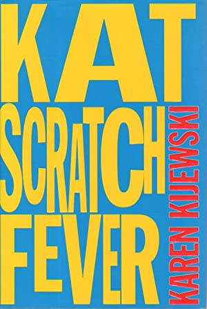 KAT SCRATCH FEVER.: Kijewski, Karen