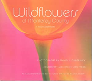 WILDFLOWERS OF MONTEREY COUNTY: A Field Companion.: Gubernick, David J. (Photographer), Commentary ...