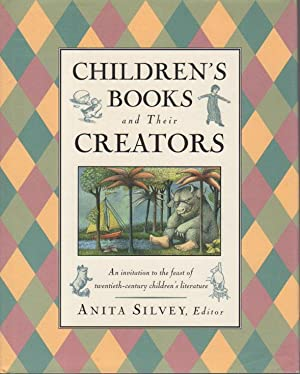 CHILDREN'S BOOKS AND THEIR CREATORS.: Silvey, Anita, editor.