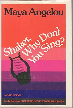 SHAKER, WHY DON'T YOU SING?: Angelou, Maya.