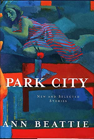 PARK CITY: New and Selected Stories: Beattie, Ann