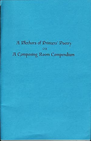 A PLETHORA OF PRINTERS' POETRY or A COMPOSING ROOM COMPENDIUM.